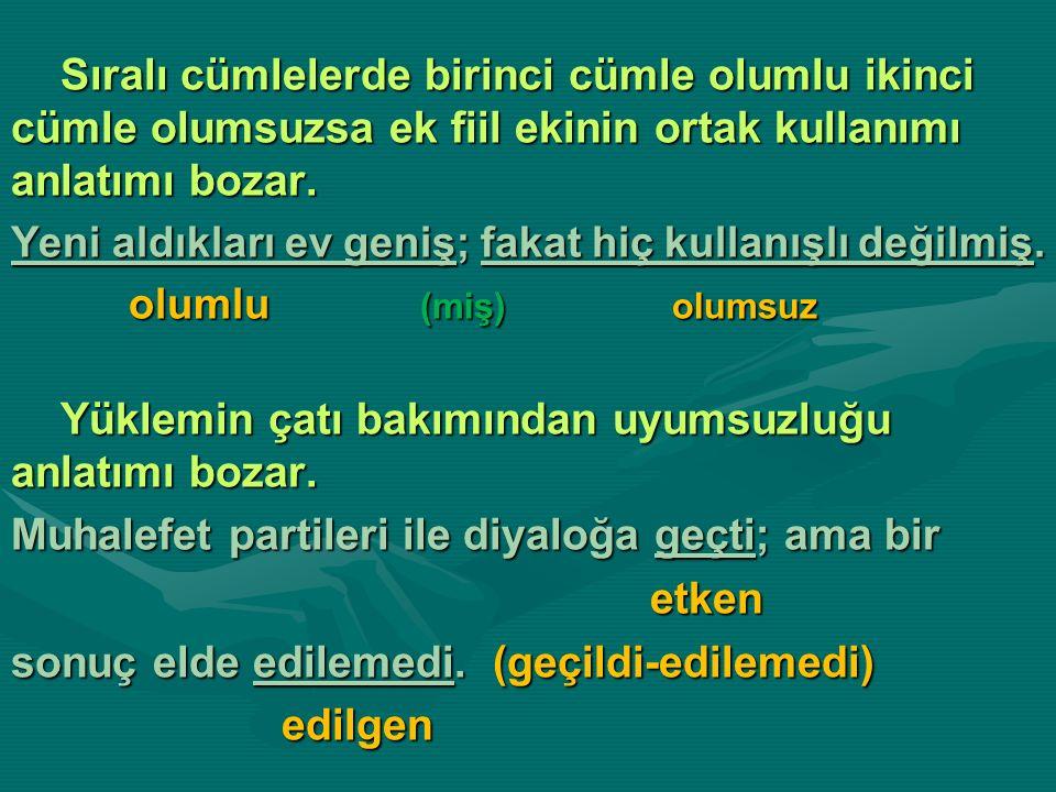 Sıralı cümlelerde birinci cümle olumlu ikinci cümle olumsuzsa ek fiil ekinin ortak kullanımı anlatımı bozar.