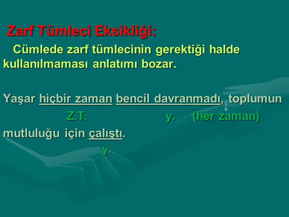Zarf Tümleci Eksikliği: Zarf Tümleci Eksikliği: Cümlede zarf tümlecinin gerektiği halde kullanılmaması anlatımı bozar.