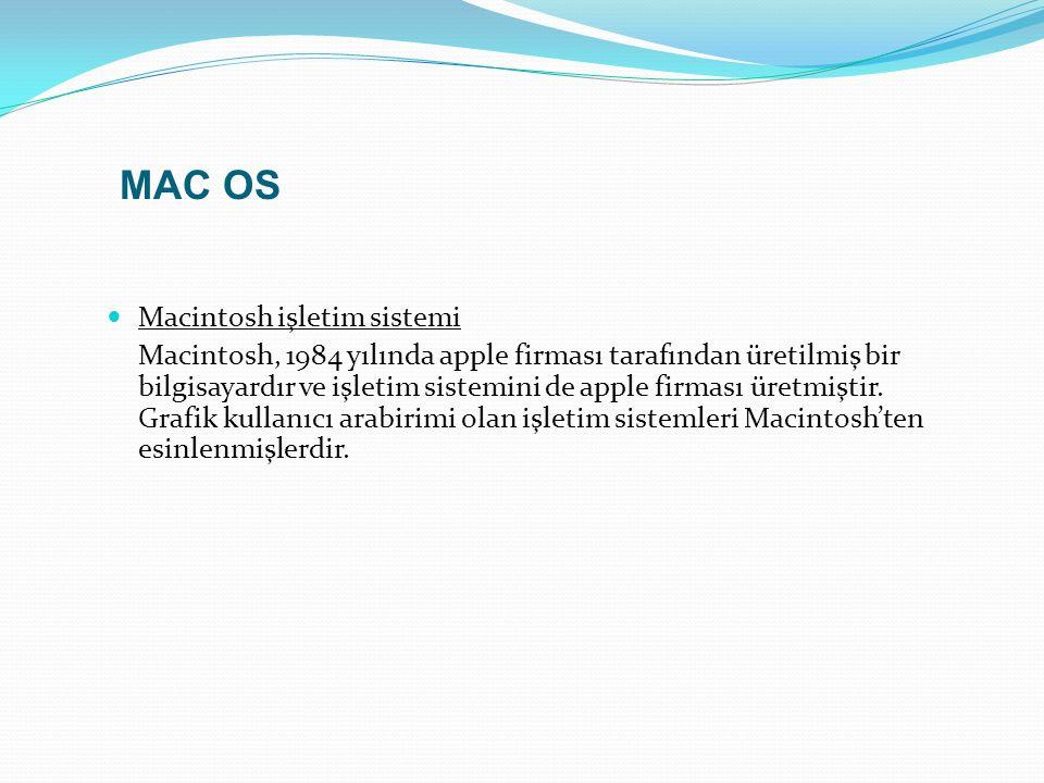Macintosh işletim sistemi Macintosh, 1984 yılında apple firması tarafından üretilmiş bir bilgisayardır ve işletim sistemini de apple firması üretmiştir.