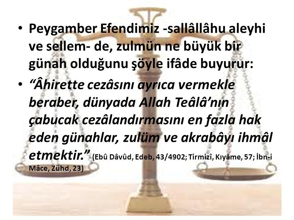 """Peygamber Efendimiz -sallâllâhu aleyhi ve sellem- de, zulmün ne büyük bir günah olduğunu şöyle ifâde buyurur: """"Âhirette cezâsını ayrıca vermekle berab"""