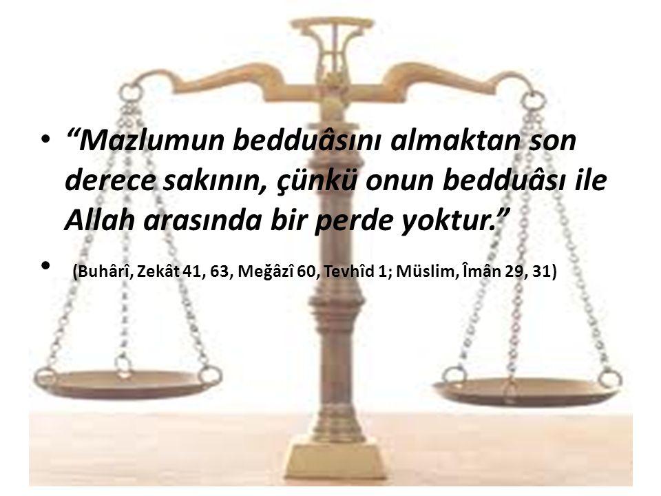 """""""Mazlumun bedduâsını almaktan son derece sakının, çünkü onun bedduâsı ile Allah arasında bir perde yoktur."""" (Buhârî, Zekât 41, 63, Meğâzî 60, Tevhîd 1"""