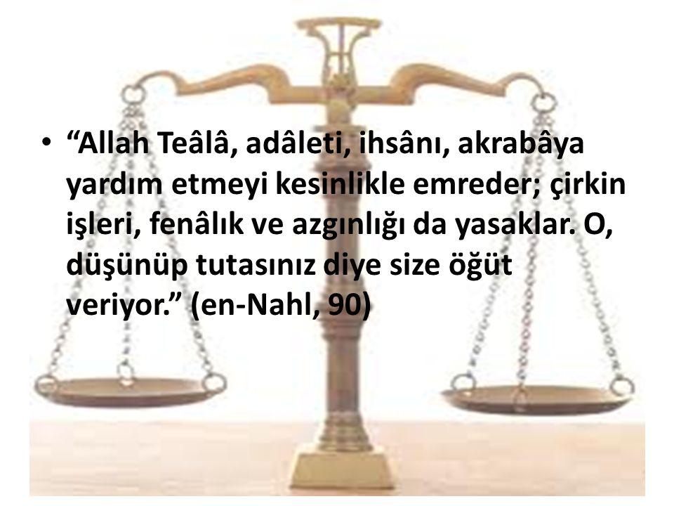 """""""Allah Teâlâ, adâleti, ihsânı, akrabâya yardım etmeyi kesinlikle emreder; çirkin işleri, fenâlık ve azgınlığı da yasaklar. O, düşünüp tutasınız diye s"""
