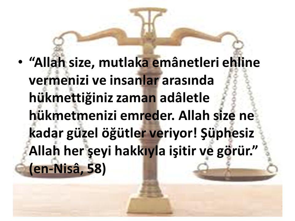 """""""Allah size, mutlaka emânetleri ehline vermenizi ve insanlar arasında hükmettiğiniz zaman adâletle hükmetmenizi emreder. Allah size ne kadar güzel öğü"""