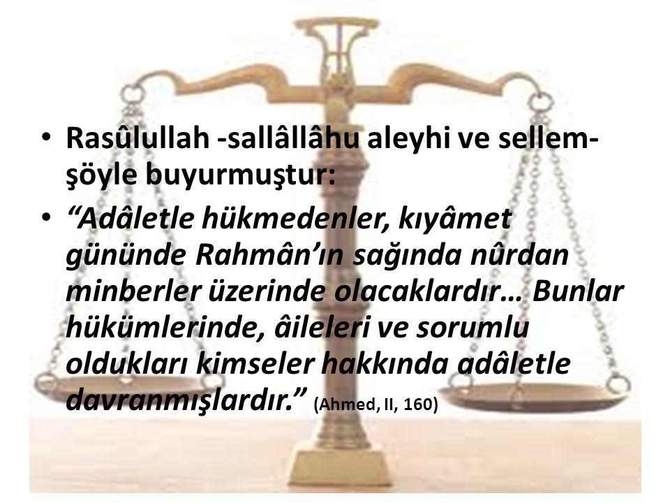 """Rasûlullah -sallâllâhu aleyhi ve sellem- şöyle buyurmuştur: """"Adâletle hükmedenler, kıyâmet gününde Rahmân'ın sağında nûrdan minberler üzerinde olacakl"""