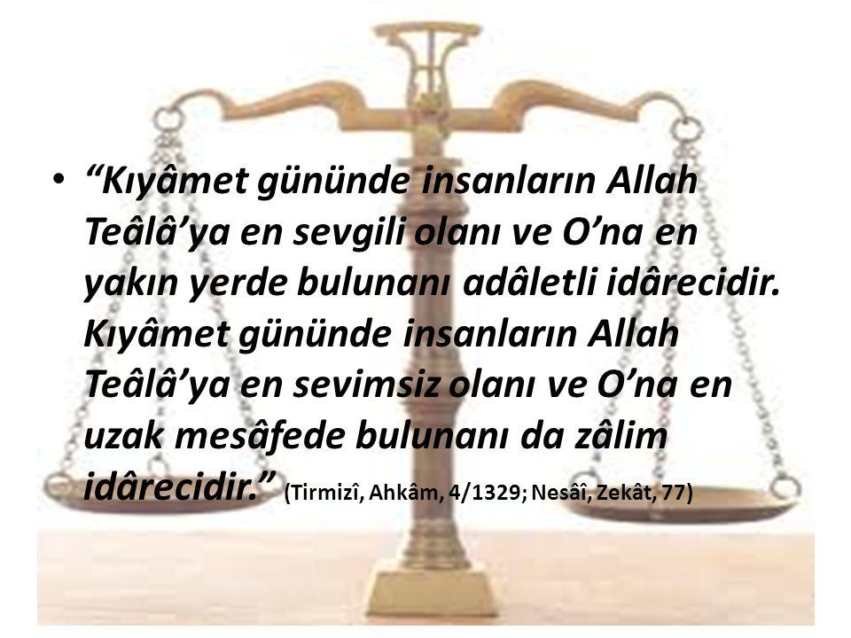 """""""Kıyâmet gününde insanların Allah Teâlâ'ya en sevgili olanı ve O'na en yakın yerde bulunanı adâletli idârecidir. Kıyâmet gününde insanların Allah Teâl"""