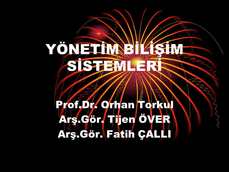 YÖNETİM BİLİŞİM SİSTEMLERİ Prof.Dr. Orhan Torkul Arş.Gör. Tijen ÖVER Arş.Gör. Fatih ÇALLI