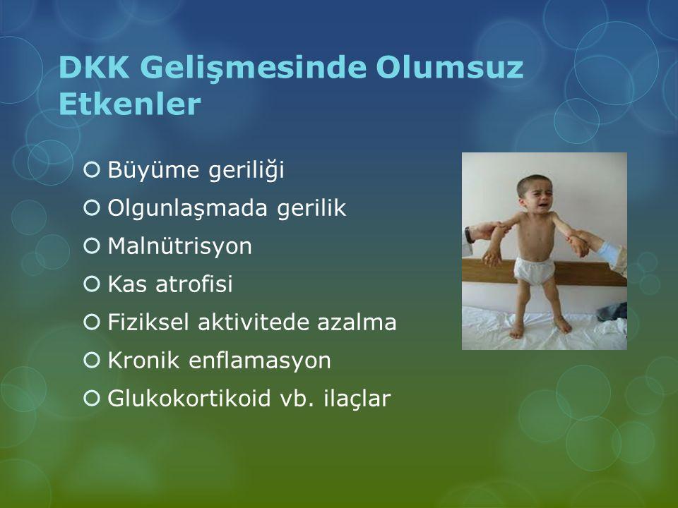 DKK Gelişmesinde Olumsuz Etkenler  Büyüme geriliği  Olgunlaşmada gerilik  Malnütrisyon  Kas atrofisi  Fiziksel aktivitede azalma  Kronik enflama