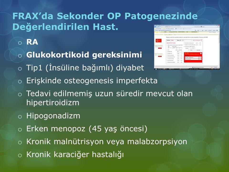 FRAX'da Sekonder OP Patogenezinde Değerlendirilen Hast. o RA o Glukokortikoid gereksinimi o Tip1 (İnsüline bağımlı) diyabet o Erişkinde osteogenesis i