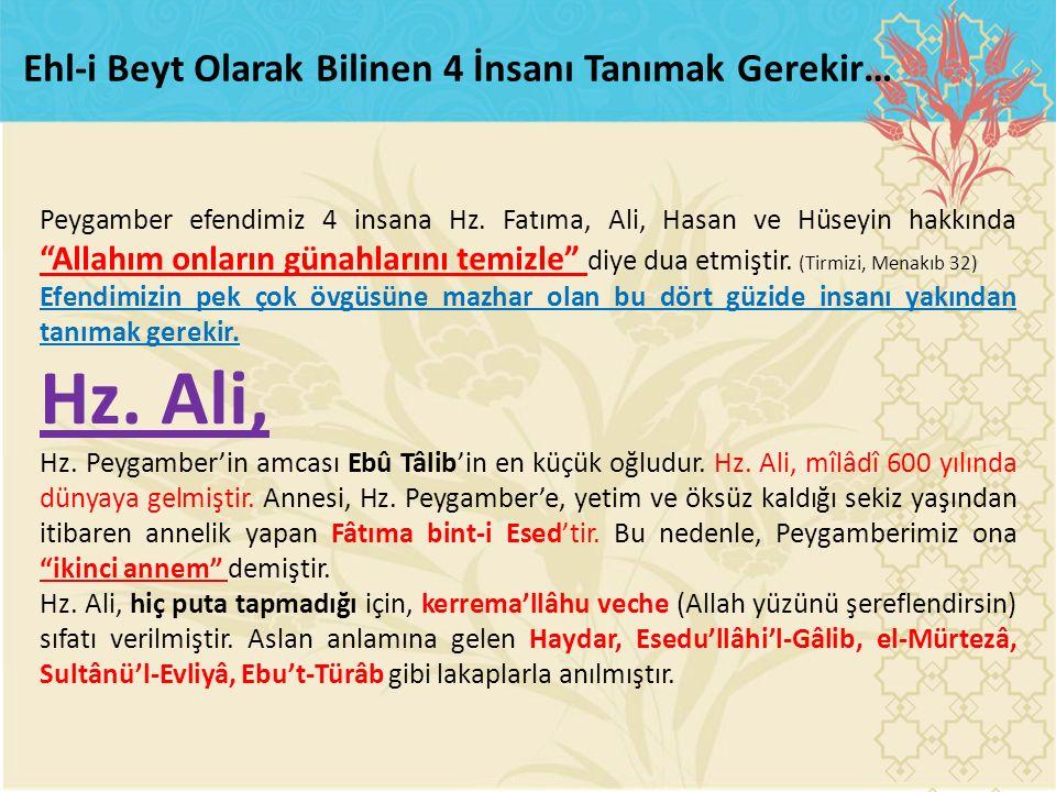"""Peygamber efendimiz 4 insana Hz. Fatıma, Ali, Hasan ve Hüseyin hakkında """"Allahım onların günahlarını temizle"""" diye dua etmiştir. (Tirmizi, Menakıb 32)"""