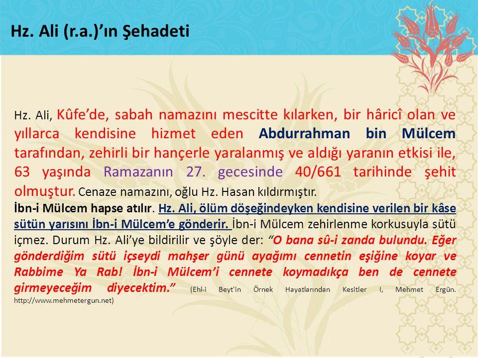 Hz. Ali, Kûfe'de, sabah namazını mescitte kılarken, bir hâricî olan ve yıllarca kendisine hizmet eden Abdurrahman bin Mülcem tarafından, zehirli bir h