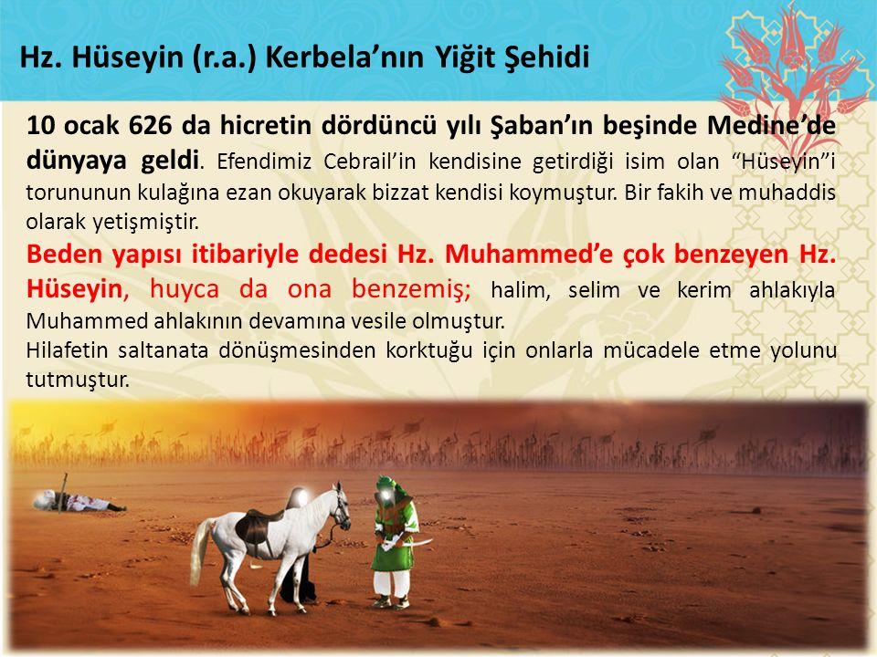 """10 ocak 626 da hicretin dördüncü yılı Şaban'ın beşinde Medine'de dünyaya geldi. Efendimiz Cebrail'in kendisine getirdiği isim olan """"Hüseyin""""i torununu"""