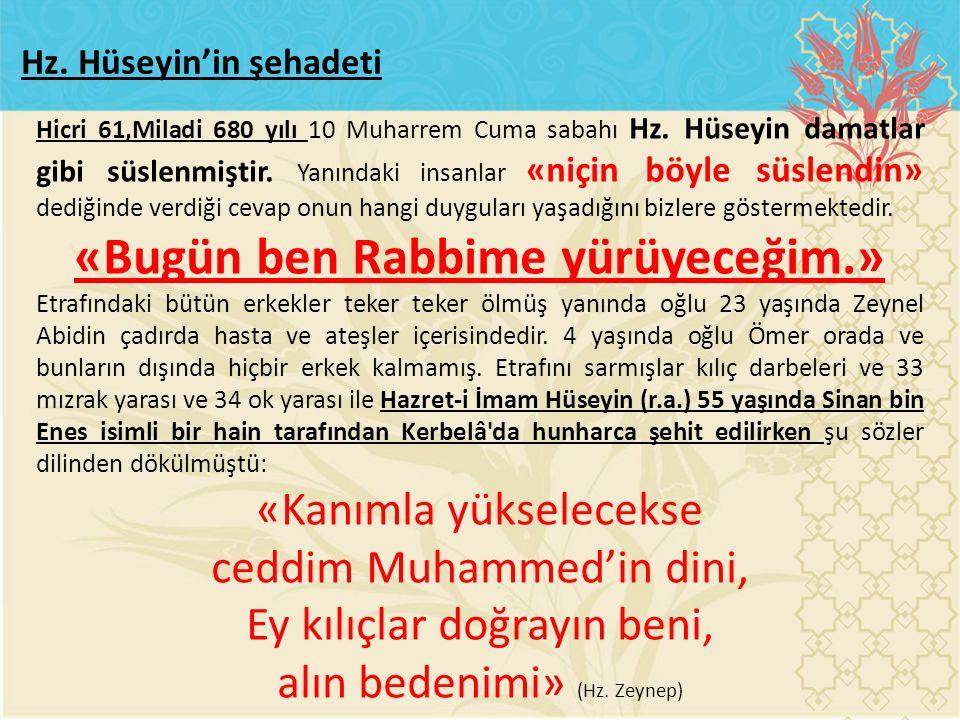 Hicri 61,Miladi 680 yılı 10 Muharrem Cuma sabahı Hz. Hüseyin damatlar gibi süslenmiştir. Yanındaki insanlar «niçin böyle süslendin» dediğinde verdiği