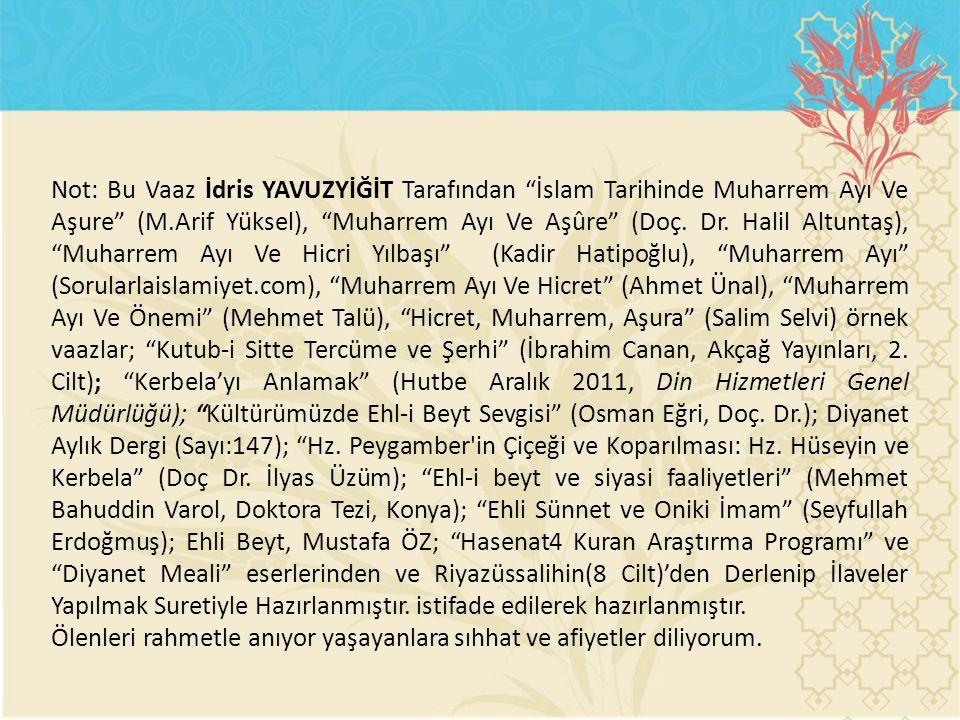 """Not: Bu Vaaz İdris YAVUZYİĞİT Tarafından """"İslam Tarihinde Muharrem Ayı Ve Aşure"""" (M.Arif Yüksel), """"Muharrem Ayı Ve Aşûre"""" (Doç. Dr. Halil Altuntaş), """""""