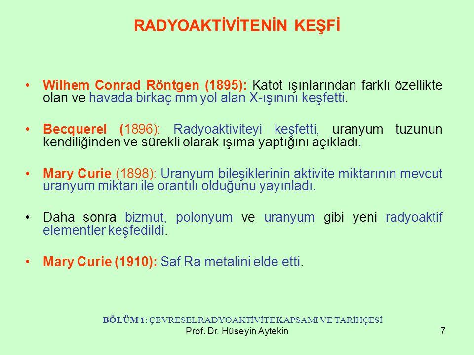 Prof. Dr. Hüseyin Aytekin7 RADYOAKTİVİTENİN KEŞFİ Wilhem Conrad Röntgen (1895): Katot ışınlarından farklı özellikte olan ve havada birkaç mm yol alan
