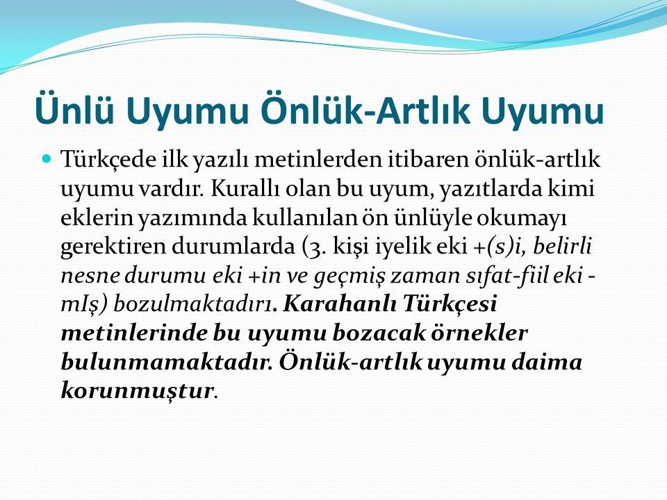 Ünlü Uyumu Önlük-Artlık Uyumu Türkçede ilk yazılı metinlerden itibaren önlük-artlık uyumu vardır. Kurallı olan bu uyum, yazıtlarda kimi eklerin yazımı
