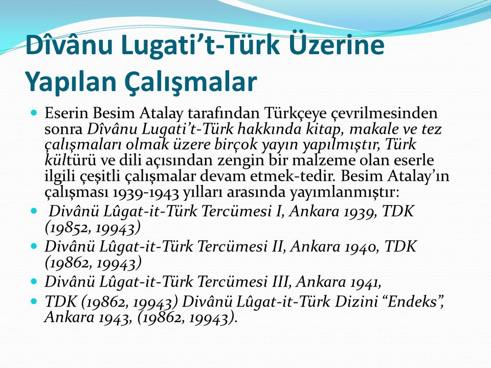 Dîvânu Lugati't-Türk Üzerine Yapılan Çalışmalar Atalay'ın çalışmasından sonra Özbek bilgini Salih Mutallibov Türkiy Sözler Devani adıyla eserin Özbekçeye çevirisini yayımlamıştır.