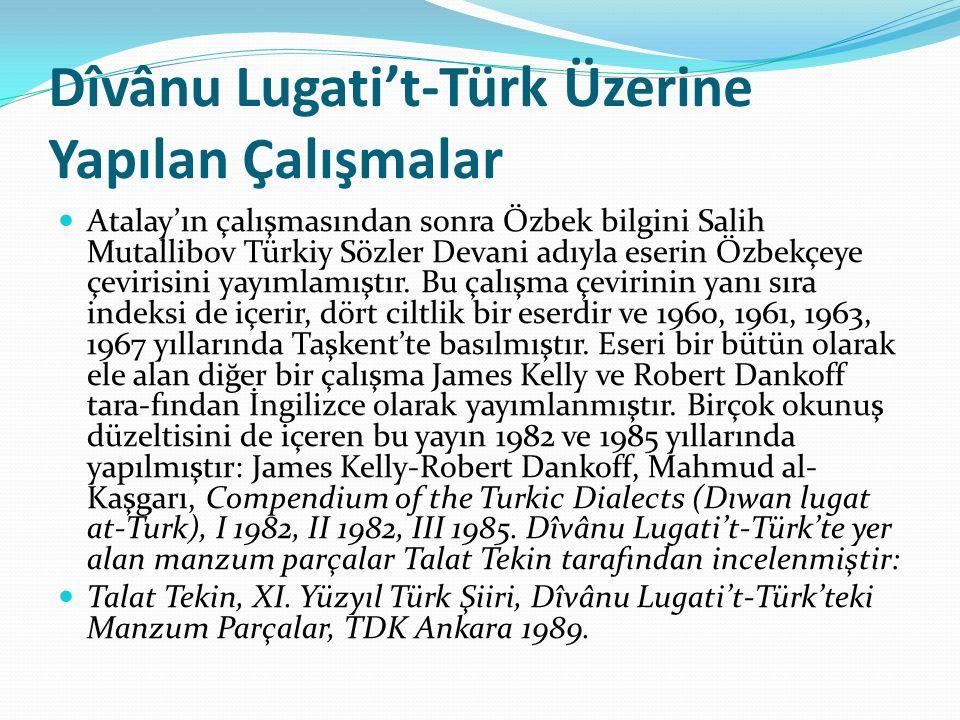 Dîvânu Lugati't-Türk Üzerine Yapılan Çalışmalar Atalay'ın çalışmasından sonra Özbek bilgini Salih Mutallibov Türkiy Sözler Devani adıyla eserin Özbekç