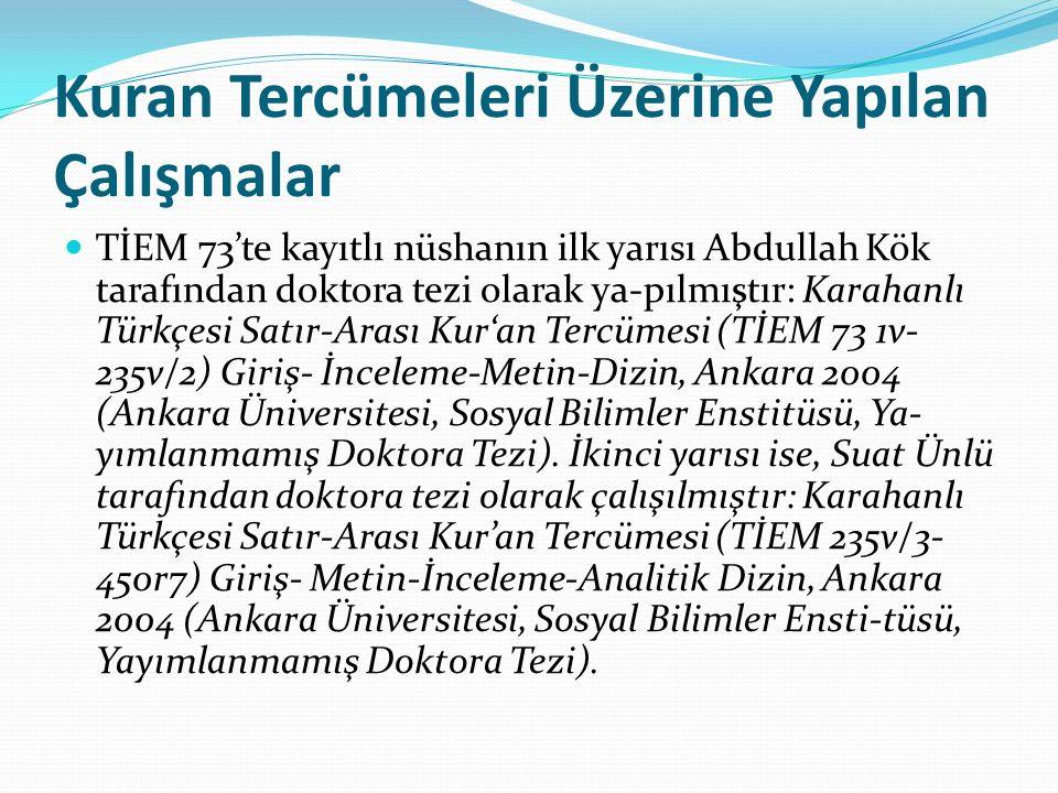 Kuran Tercümeleri Üzerine Yapılan Çalışmalar TİEM 73'te kayıtlı nüshanın ilk yarısı Abdullah Kök tarafından doktora tezi olarak ya-pılmıştır: Karahanl
