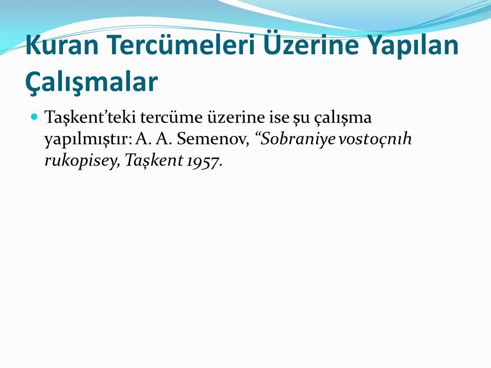 """Kuran Tercümeleri Üzerine Yapılan Çalışmalar Taşkent'teki tercüme üzerine ise şu çalışma yapılmıştır: A. A. Semenov, """"Sobraniye vostoçnıh rukopisey, T"""