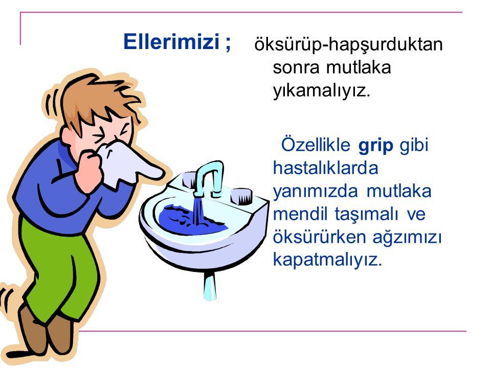 öksürüp-hapşurduktan sonra mutlaka yıkamalıyız. Özellikle grip gibi hastalıklarda yanımızda mutlaka mendil taşımalı ve öksürürken ağzımızı kapatmalıyı