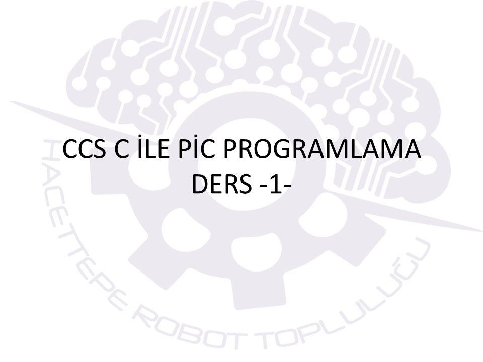 CCS C PROGRAMI GENEL GÖVDESİ //Program hakkında tanıtıcı bilgiler /********************************************* Program ismi: CCS ile PIC programlama ders -1- Programın amacı: PIC16F876 ile programlama Kullanılan mikrodenetleyici:PIC16F876 Yazan: Hacettepe Robot Topluluğu *********************************************/ #include #fuses HS,NOWDT,… #use delay (clock=2000000) int8 x; char bilgi; void main() { Komut veya komutlar; }