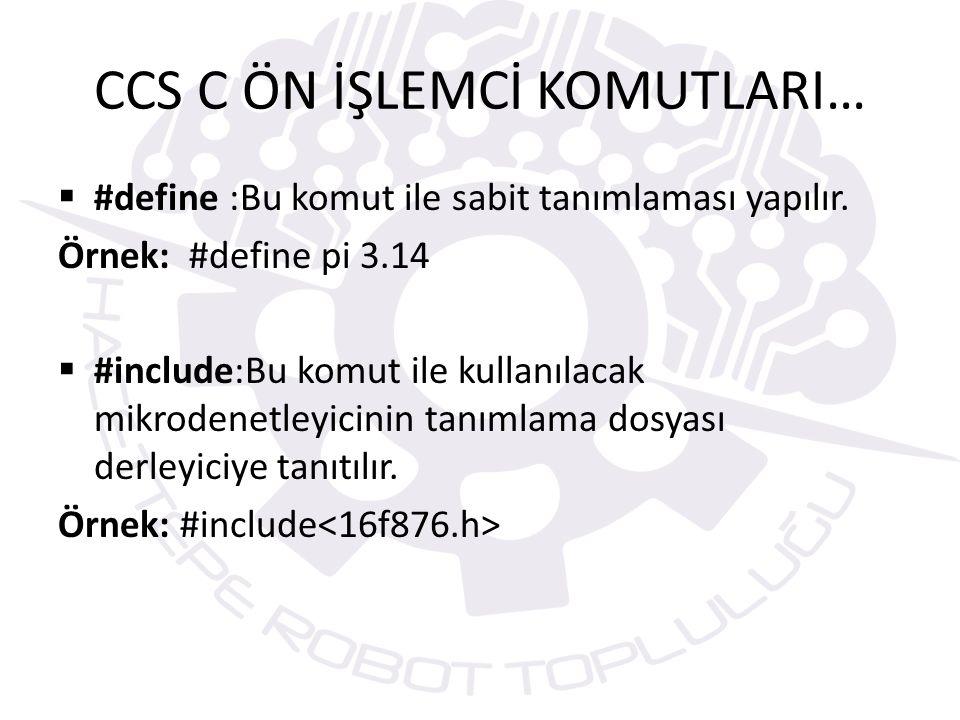 CCS C ÖN İŞLEMCİ KOMUTLARI…  #define :Bu komut ile sabit tanımlaması yapılır.