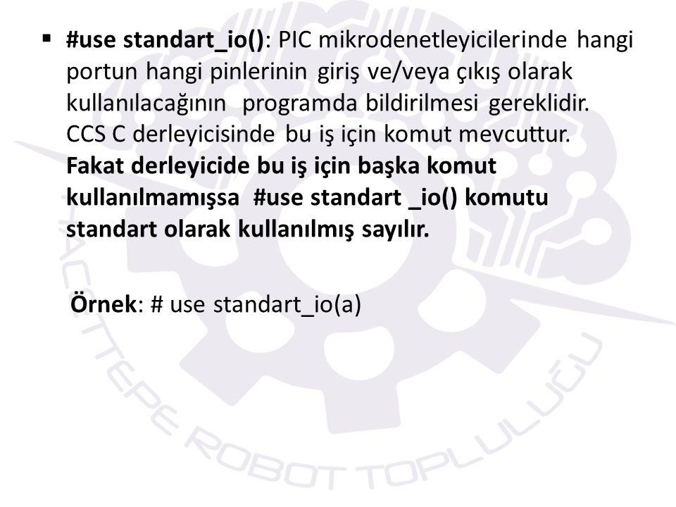  #use standart_io(): PIC mikrodenetleyicilerinde hangi portun hangi pinlerinin giriş ve/veya çıkış olarak kullanılacağının programda bildirilmesi gereklidir.