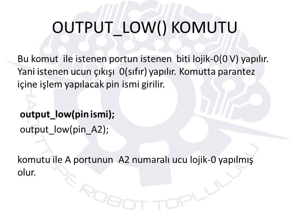 OUTPUT_LOW() KOMUTU Bu komut ile istenen portun istenen biti lojik-0(0 V) yapılır.