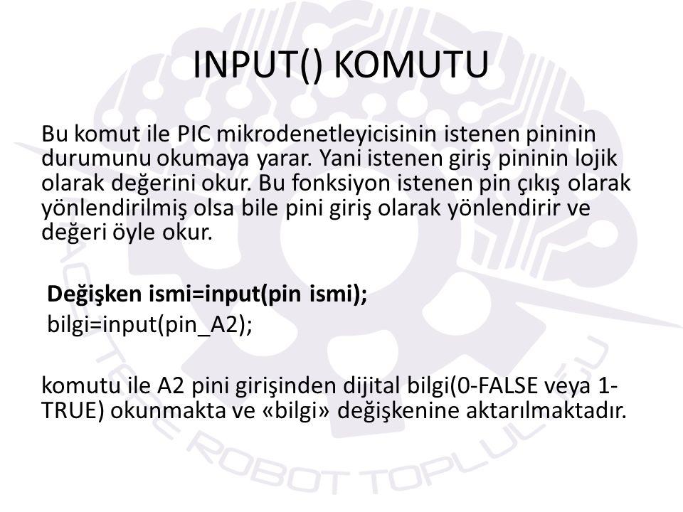 INPUT() KOMUTU Bu komut ile PIC mikrodenetleyicisinin istenen pininin durumunu okumaya yarar.