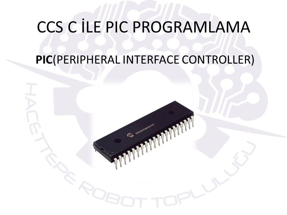 CCS C İLE PIC PROGRAMLAMA PIC(PERIPHERAL INTERFACE CONTROLLER)