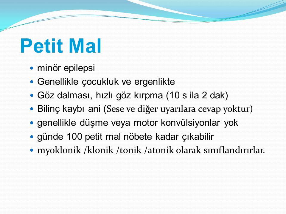 Petit Mal minör epilepsi Genellikle çocukluk ve ergenlikte Göz dalması, hızlı göz kırpma (10 s ila 2 dak) Bilinç kaybı ani ( Sese ve diğer uyarılara c