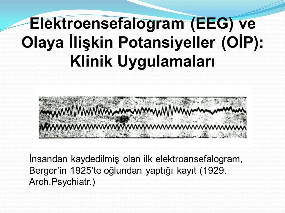 İnsandan kaydedilmiş olan ilk elektroansefalogram, Berger'in 1925'te oğlundan yaptığı kayıt (1929. Arch.Psychiatr.) Elektroensefalogram (EEG) ve Olaya