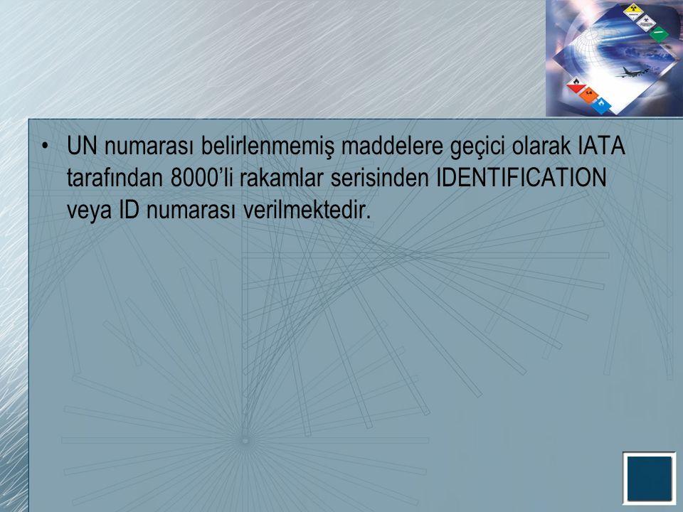 UN numarası belirlenmemiş maddelere geçici olarak IATA tarafından 8000'li rakamlar serisinden IDENTIFICATION veya ID numarası verilmektedir.