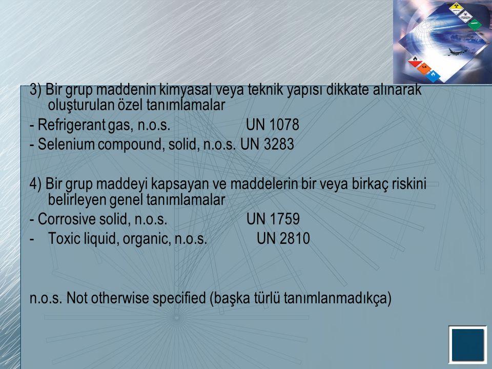 3) Bir grup maddenin kimyasal veya teknik yapısı dikkate alınarak oluşturulan özel tanımlamalar - Refrigerant gas, n.o.s. UN 1078 - Selenium compound,