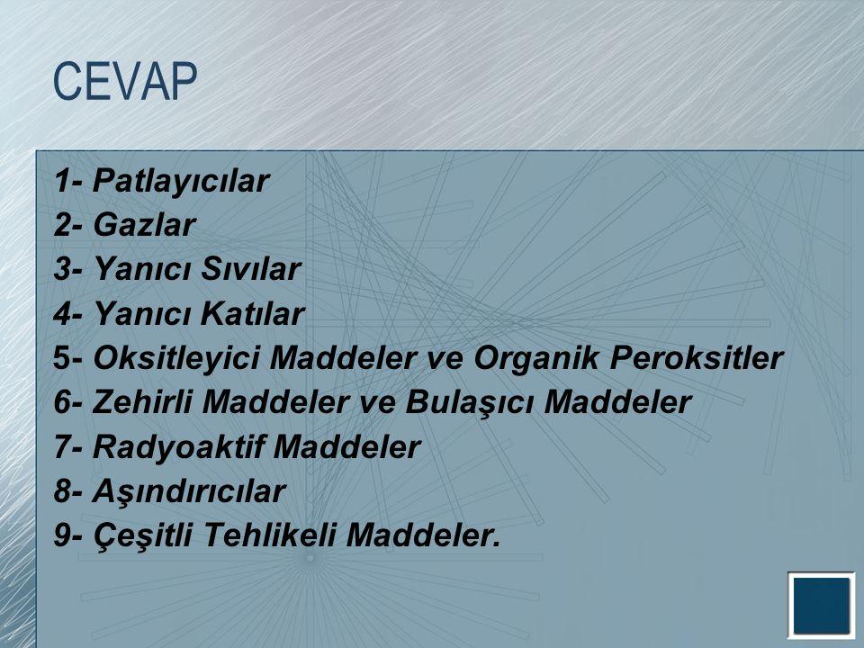 CEVAP 1- Patlayıcılar 2- Gazlar 3- Yanıcı Sıvılar 4- Yanıcı Katılar 5- Oksitleyici Maddeler ve Organik Peroksitler 6- Zehirli Maddeler ve Bulaşıcı Mad