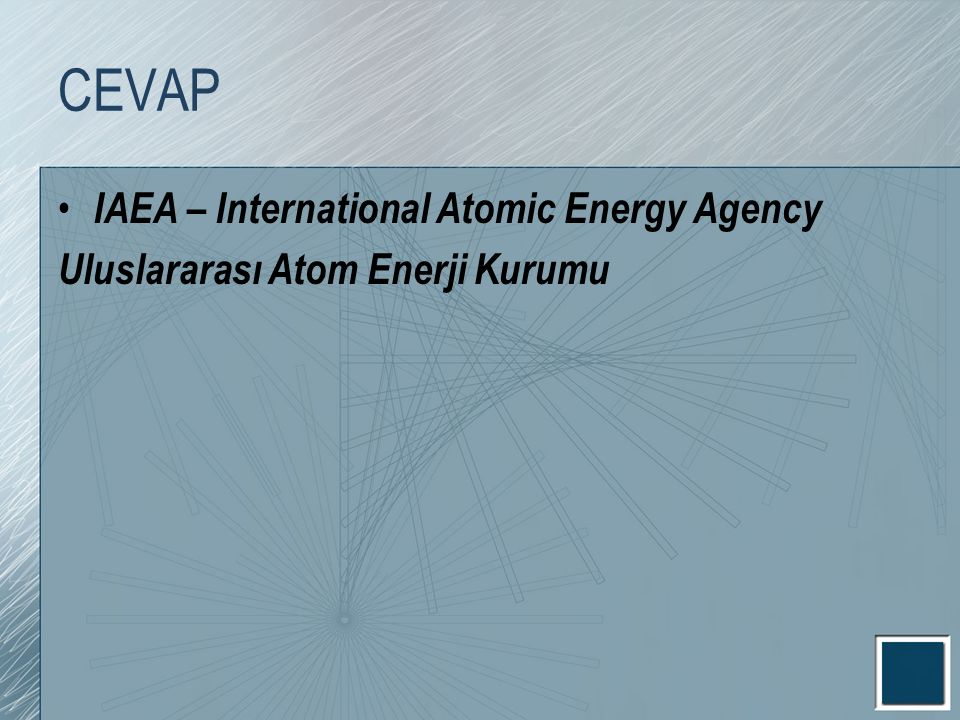 CEVAP IAEA – International Atomic Energy Agency Uluslararası Atom Enerji Kurumu