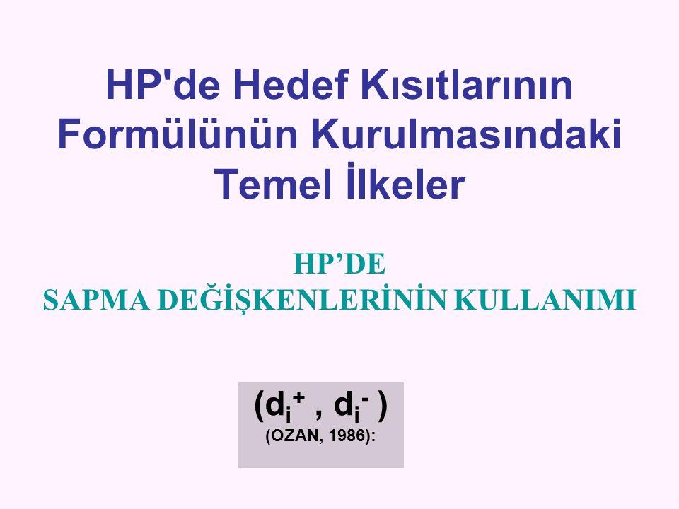 HP'de Hedef Kısıtlarının Formülünün Kurulmasındaki Temel İlkeler HP'DE SAPMA DEĞİŞKENLERİNİN KULLANIMI (d i +, d i - ) (OZAN, 1986):