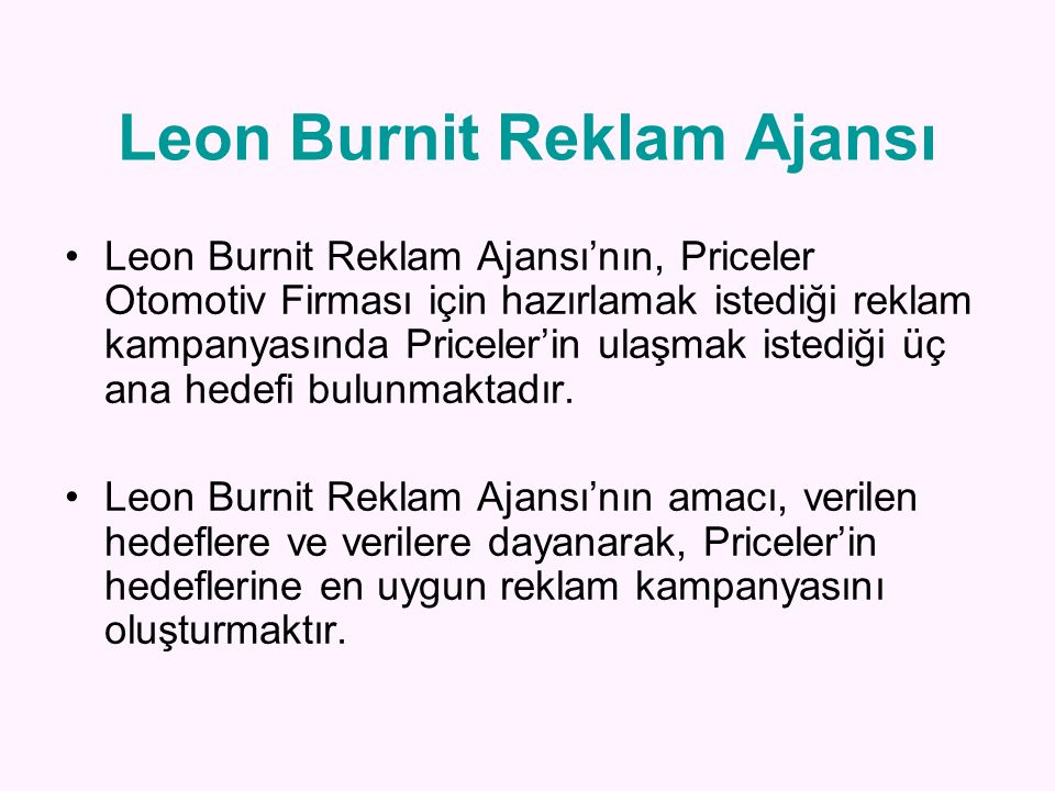 Leon Burnit Reklam Ajansı'nın, Priceler Otomotiv Firması için hazırlamak istediği reklam kampanyasında Priceler'in ulaşmak istediği üç ana hedefi bulu