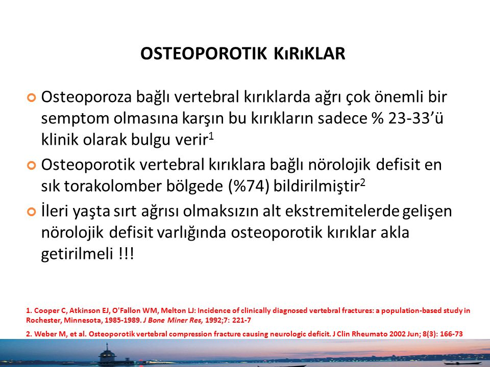 OSTEOPOROTIK KıRıKLAR Osteoporoza bağlı vertebral kırıklarda ağrı çok önemli bir semptom olmasına karşın bu kırıkların sadece % 23-33'ü klinik olarak