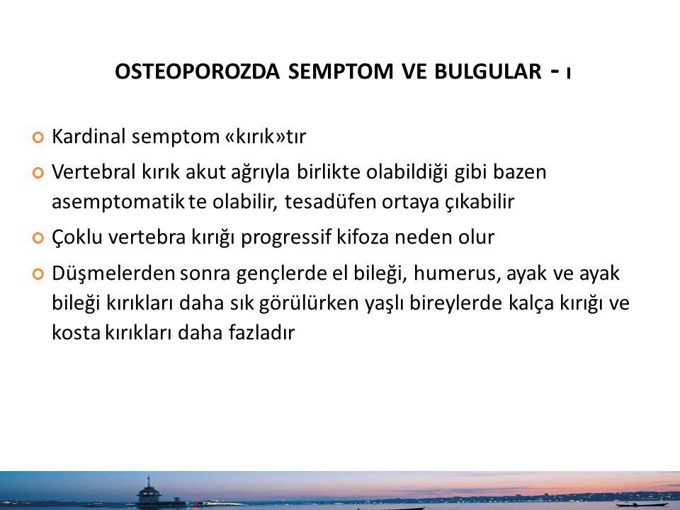 Kardinal semptom «kırık»tır Vertebral kırık akut ağrıyla birlikte olabildiği gibi bazen asemptomatik te olabilir, tesadüfen ortaya çıkabilir Çoklu ver