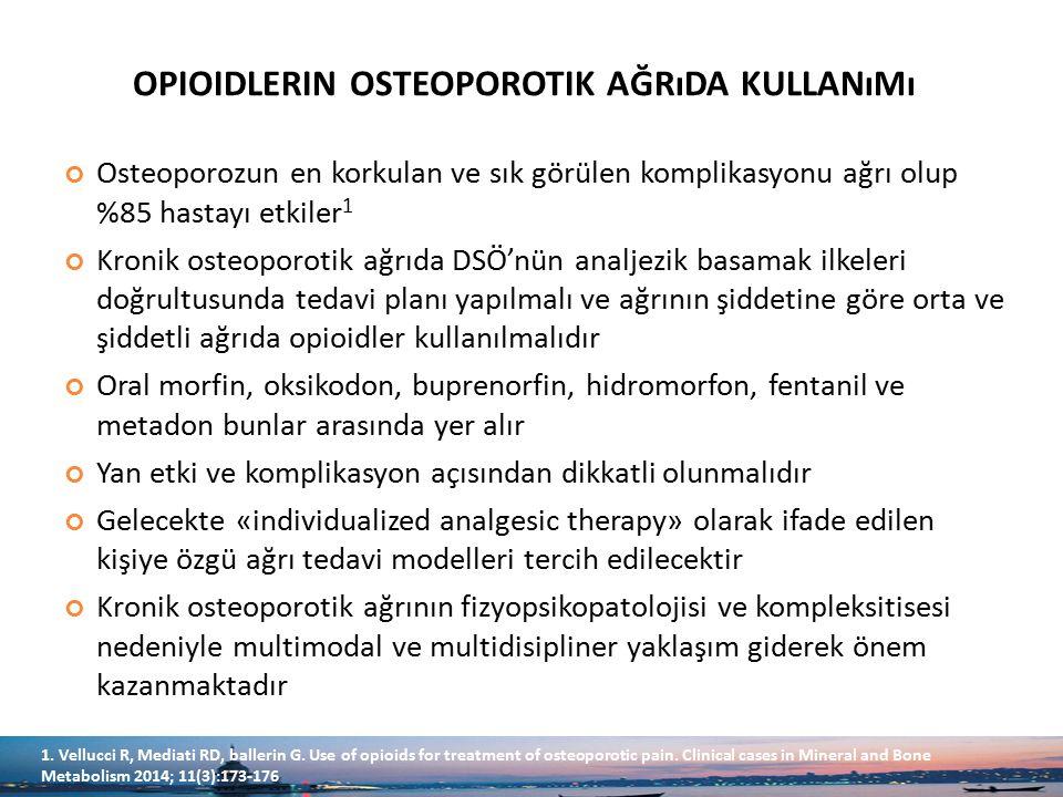 OPIOIDLERIN OSTEOPOROTIK AĞRıDA KULLANıMı Osteoporozun en korkulan ve sık görülen komplikasyonu ağrı olup %85 hastayı etkiler 1 Kronik osteoporotik ağ