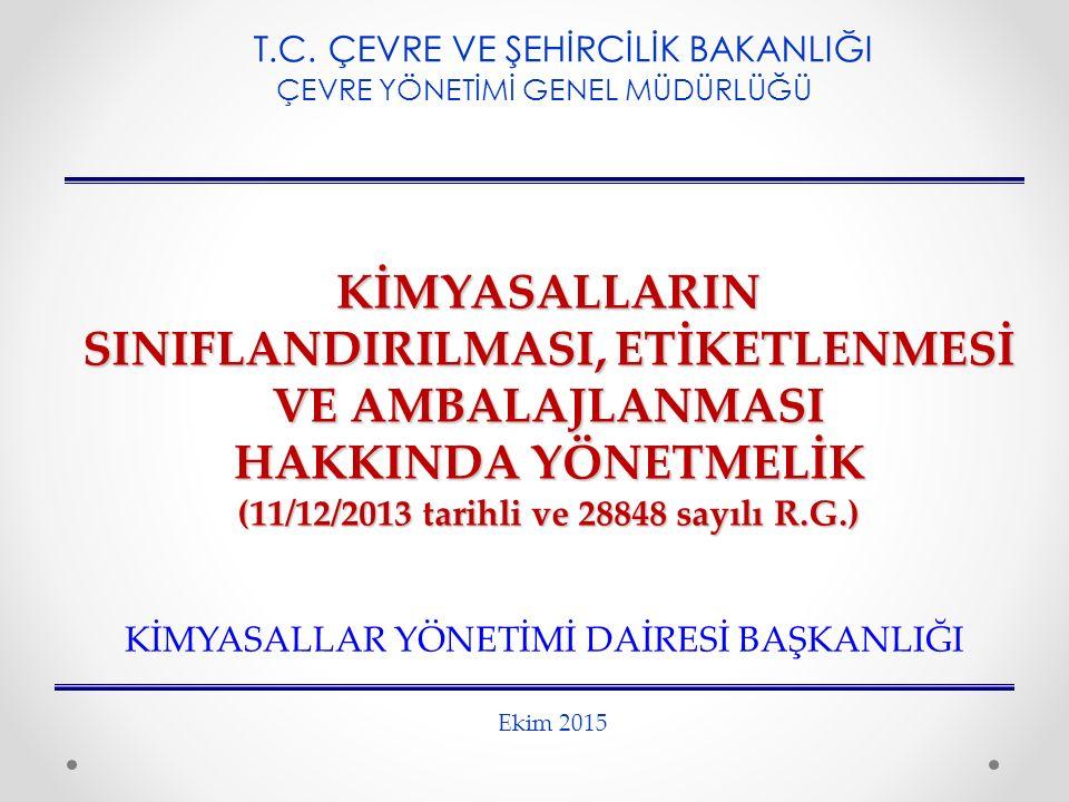 KİMYASALLARIN SINIFLANDIRILMASI, ETİKETLENMESİ VE AMBALAJLANMASI HAKKINDA YÖNETMELİK (11/12/2013 tarihli ve 28848 sayılı R.G.) T.C. ÇEVRE VE ŞEHİRCİLİ