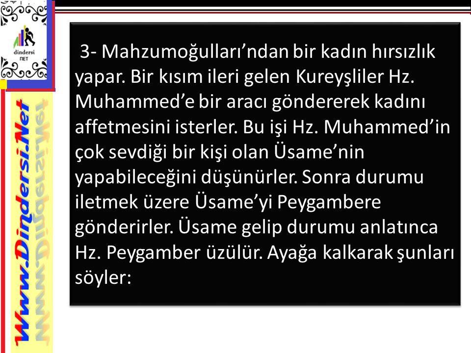 3- Mahzumoğulları'ndan bir kadın hırsızlık yapar. Bir kısım ileri gelen Kureyşliler Hz. Muhammed'e bir aracı göndererek kadını affetmesini isterler. B
