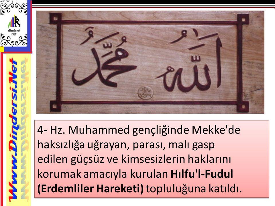 4- Hz. Muhammed gençliğinde Mekke'de haksızlığa uğrayan, parası, malı gasp edilen güçsüz ve kimsesizlerin haklarını korumak amacıyla kurulan Hılfu'l-F
