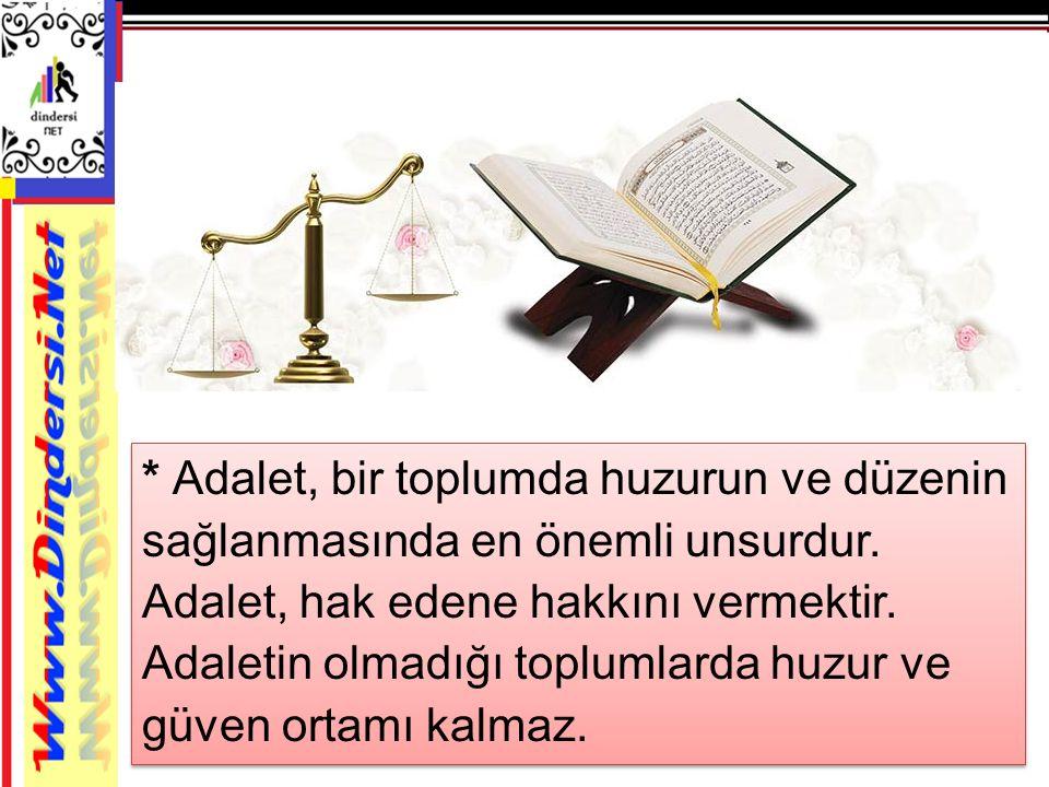 * Adalet, bir toplumda huzurun ve düzenin sağlanmasında en önemli unsurdur. Adalet, hak edene hakkını vermektir. Adaletin olmadığı toplumlarda huzur v