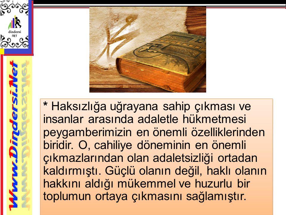 * Haksızlığa uğrayana sahip çıkması ve insanlar arasında adaletle hükmetmesi peygamberimizin en önemli özelliklerinden biridir. O, cahiliye döneminin