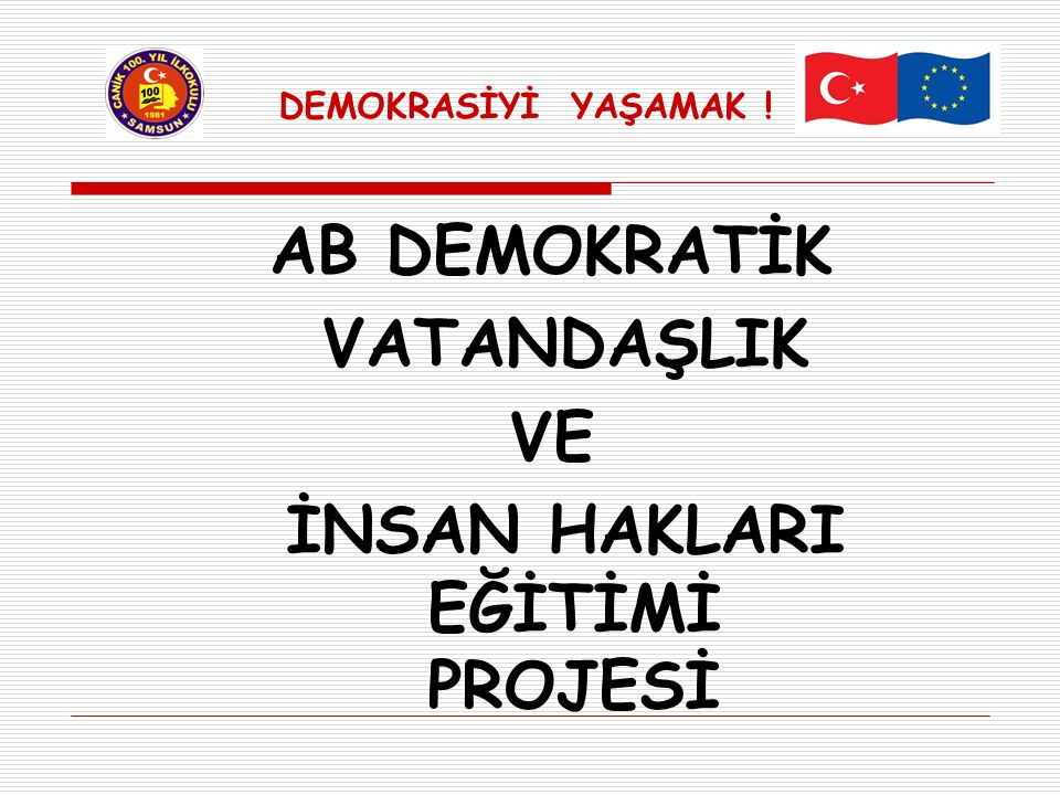 DEMOKRASİYİ YAŞAMAK ! AB DEMOKRATİK VATANDAŞLIK VE İNSAN HAKLARI EĞİTİMİ PROJESİ