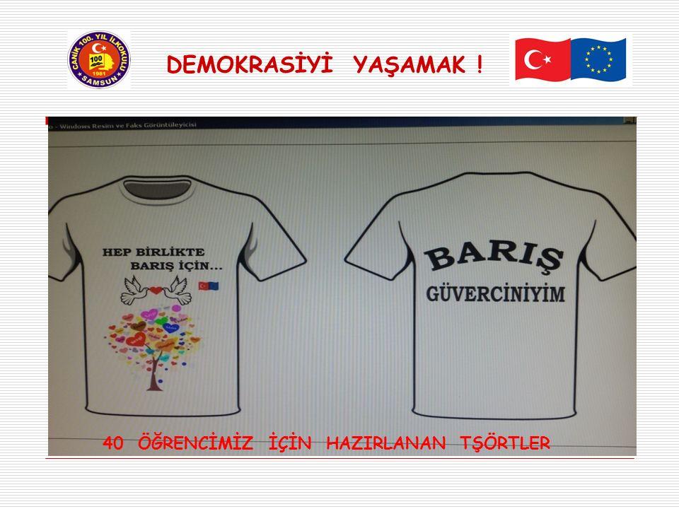 DEMOKRASİYİ YAŞAMAK ! 40 ÖĞRENCİMİZ İÇİN HAZIRLANAN TŞÖRTLER