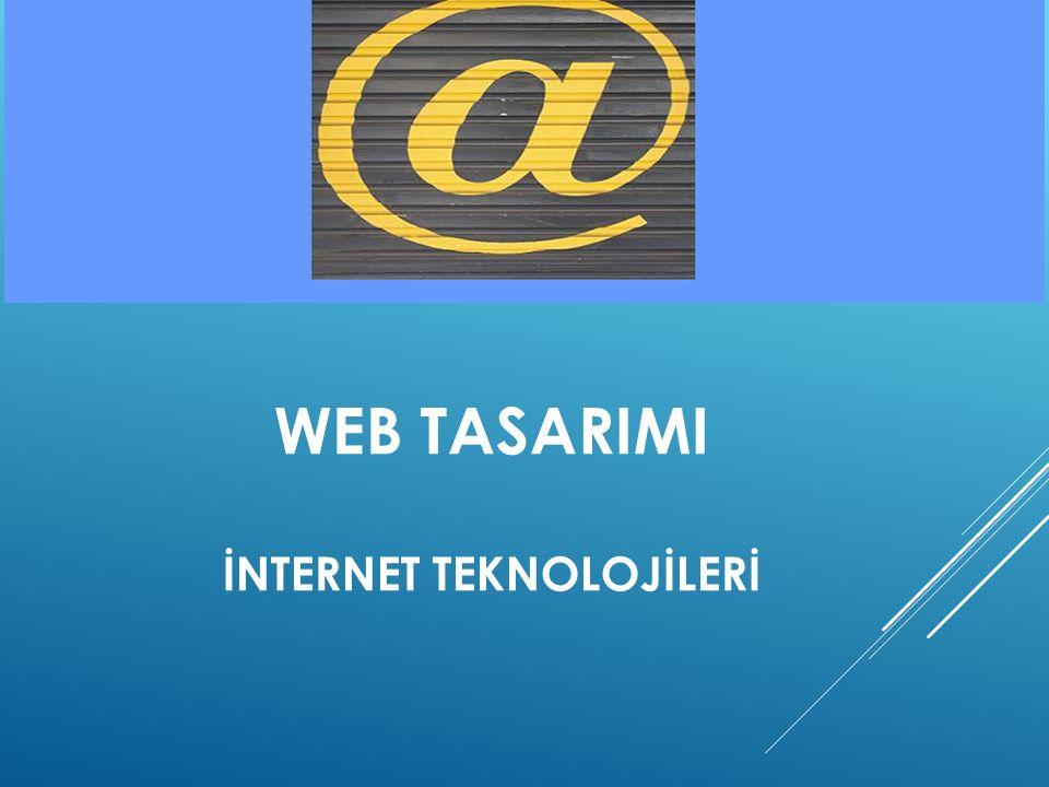 WEB TASARIMI İNTERNET TEKNOLOJİLERİ