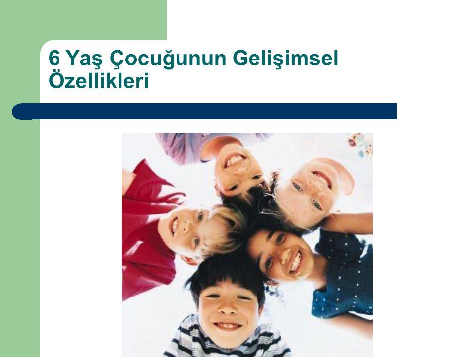 6 Yaş Çocuğunun Gelişimsel Özellikleri